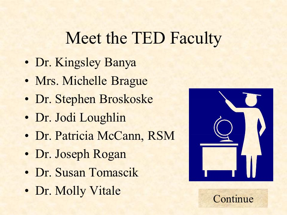 Meet the TED Faculty Dr. Kingsley Banya Mrs. Michelle Brague Dr.