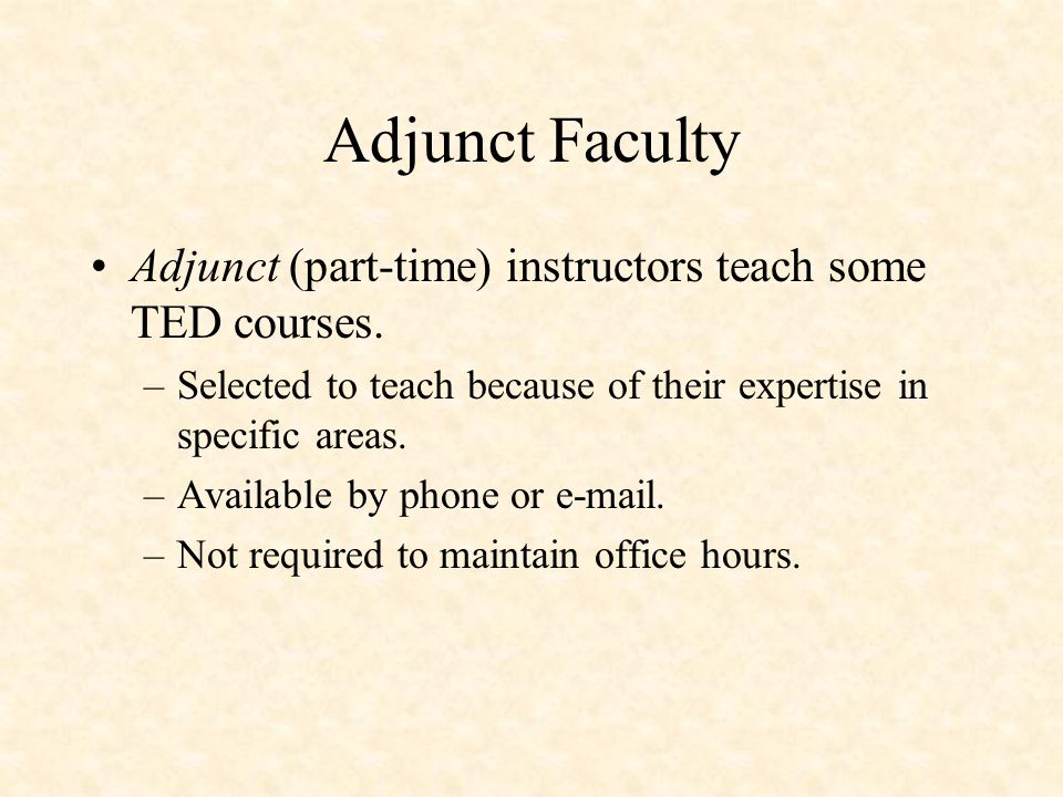 Adjunct Faculty Adjunct (part-time) instructors teach some TED courses.