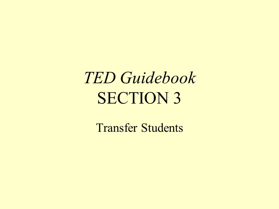 TED Guidebook SECTION 3 Transfer Students