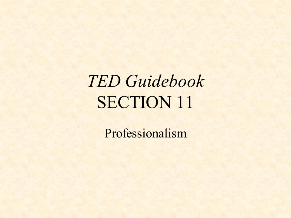 TED Guidebook SECTION 11 Professionalism