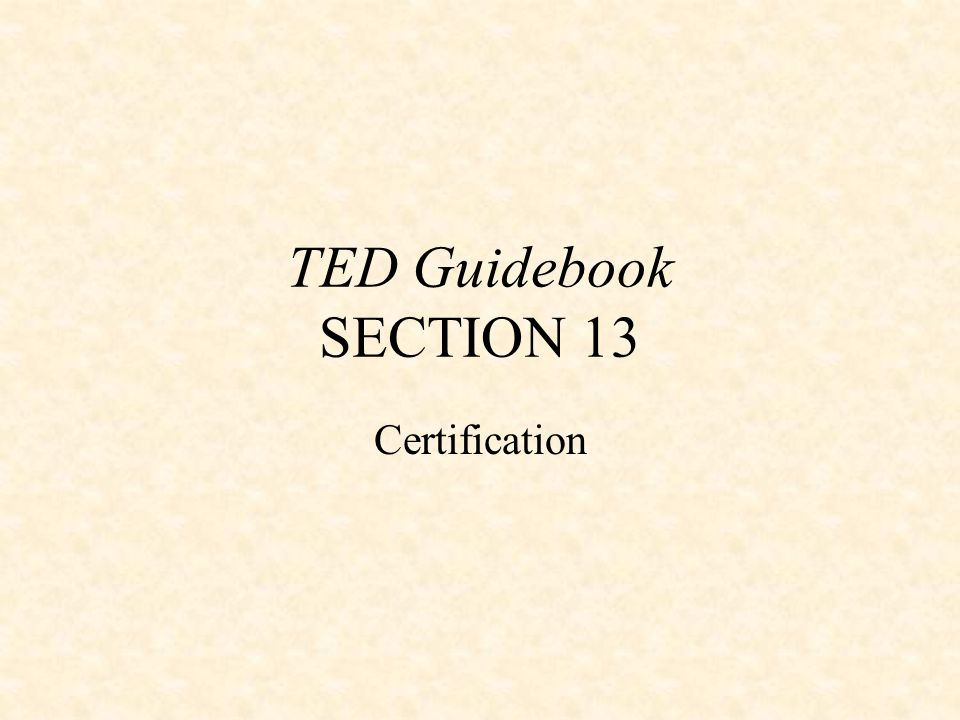 TED Guidebook SECTION 13 Certification