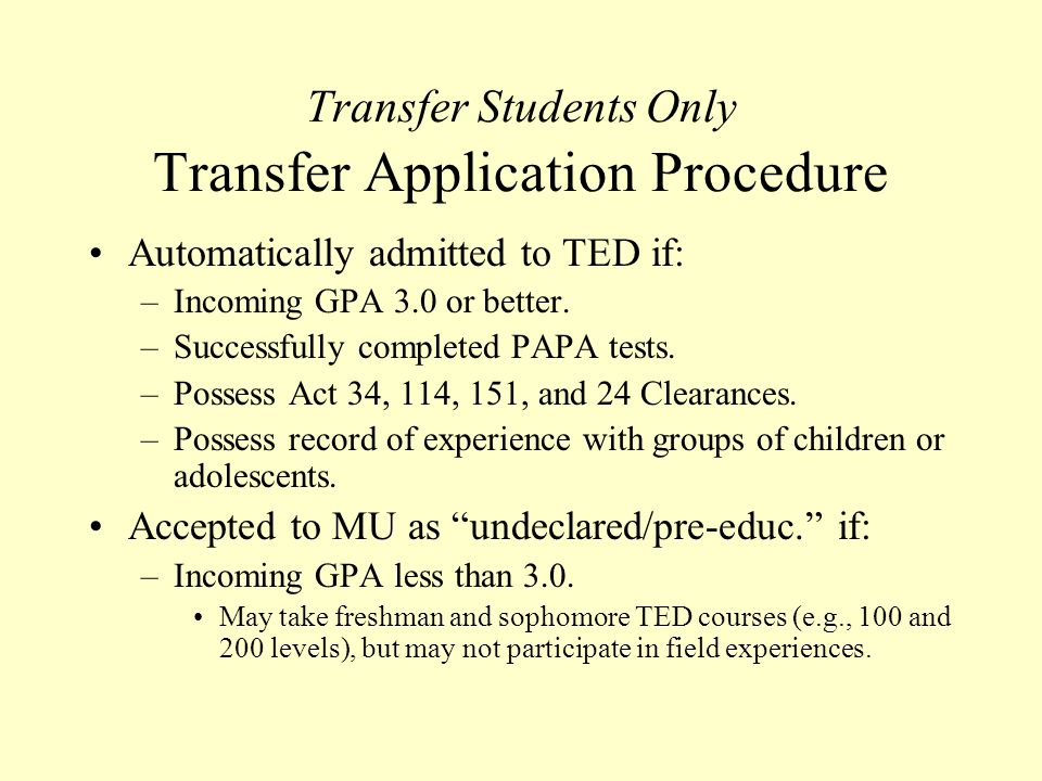 Transfer Students Only Initial State Tests All students (after April, 2012) take PAPA tests instead of Praxis I (PPST's).