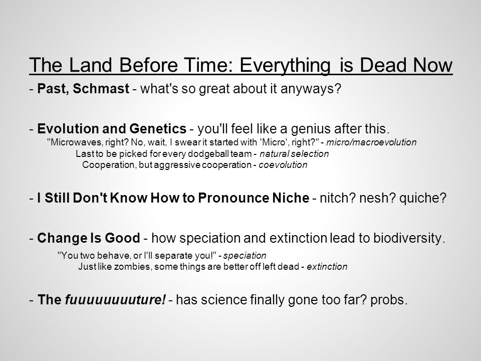 The Land Before Time: Everything is Dead Now - Past, Schmast - what s so great about it anyways.
