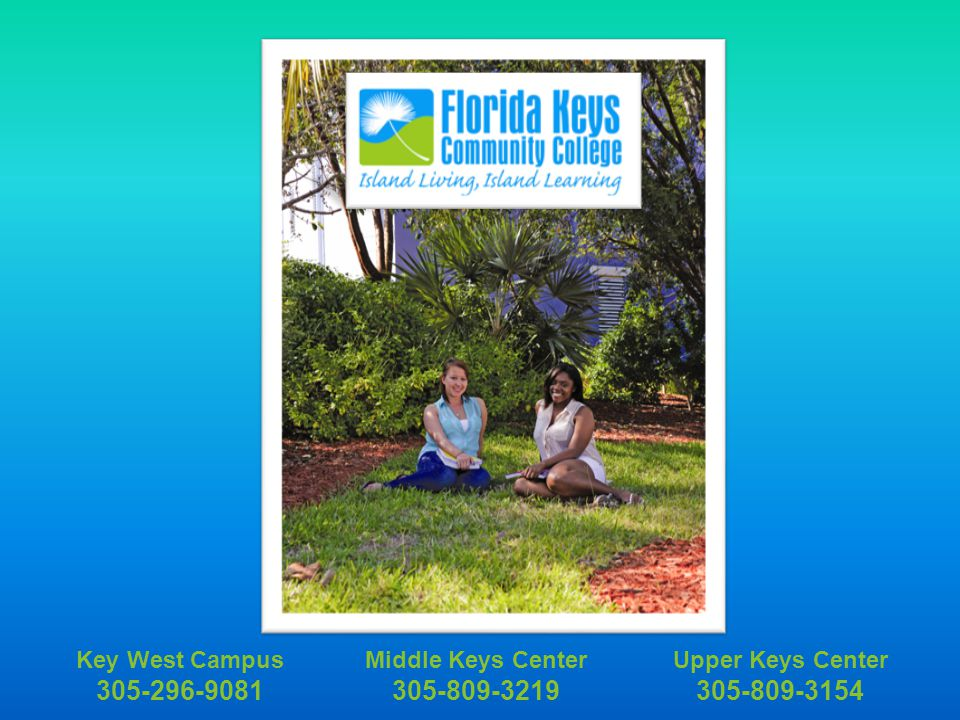 Upper Keys Center 305-809-3154 Middle Keys Center 305-809-3219 Key West Campus 305-296-9081