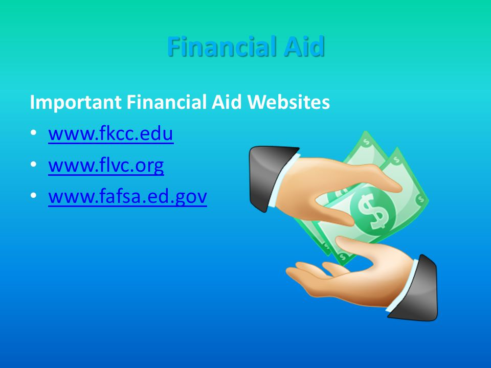 Financial Aid Important Financial Aid Websites www.fkcc.edu www.flvc.org www.fafsa.ed.gov