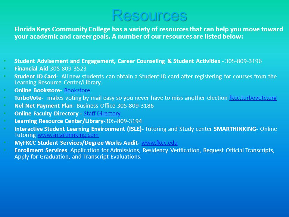 Resources Florida Keys Community College has a variety of resources that can help you move toward your academic and career goals.