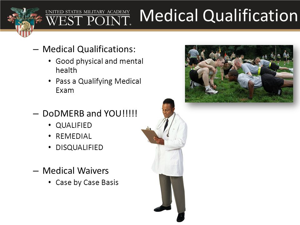 Medical Qualification – Medical Qualifications: Good physical and mental health Pass a Qualifying Medical Exam – DoDMERB and YOU!!!!.