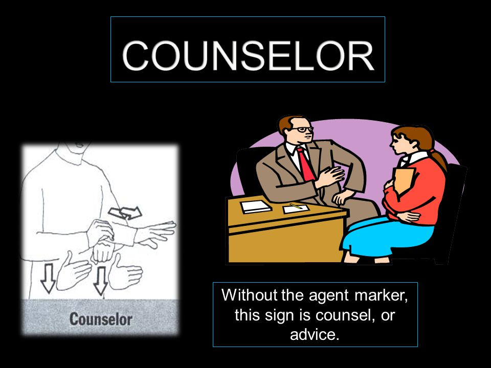 Without the agent marker, this sign is counsel, or advice.