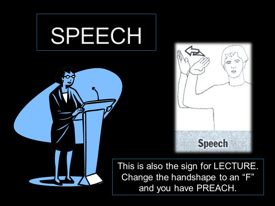 "This is also the sign for LECTURE. Change the handshape to an ""F"" and you have PREACH."