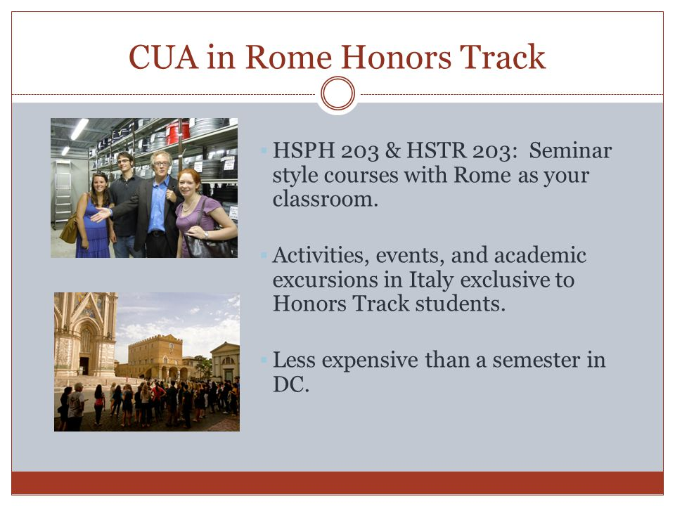 CUA in Rome Honors Track  HSPH 203 & HSTR 203: Seminar style courses with Rome as your classroom.