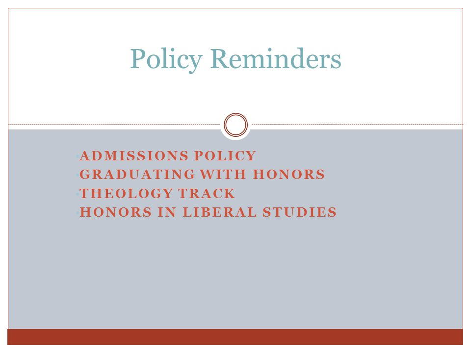ADMISSIONS POLICY GRADUATING WITH HONORS THEOLOGY TRACK HONORS IN LIBERAL STUDIES Policy Reminders