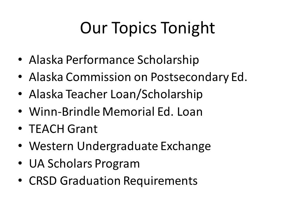 Our Topics Tonight Alaska Performance Scholarship Alaska Commission on Postsecondary Ed.