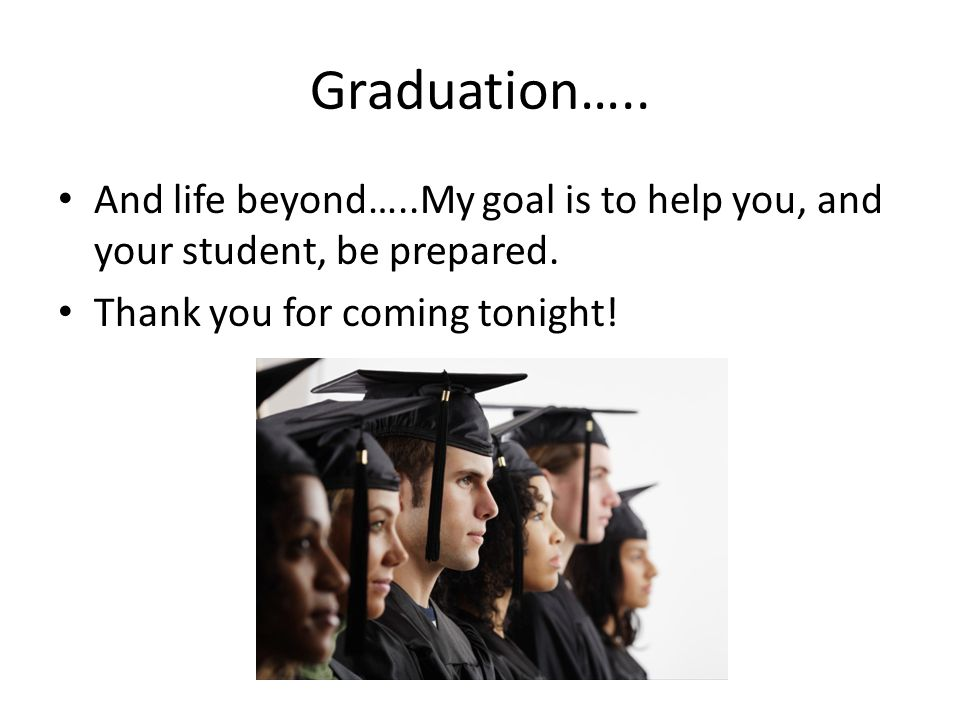 Graduation….. And life beyond…..My goal is to help you, and your student, be prepared.