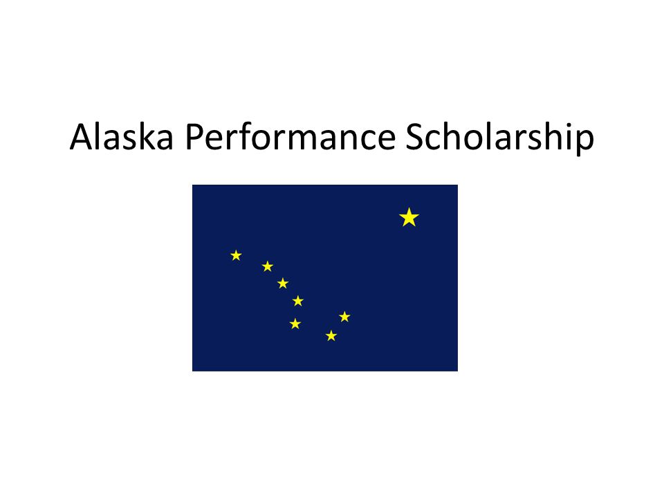 Alaska Performance Scholarship What is it How can I qualify