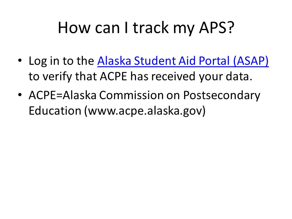 For further APS information: http://acpe.alaska.gov/STUDENT- PARENT/Grants_Scholarships/Alaska_Perform ance_Scholarship.aspx