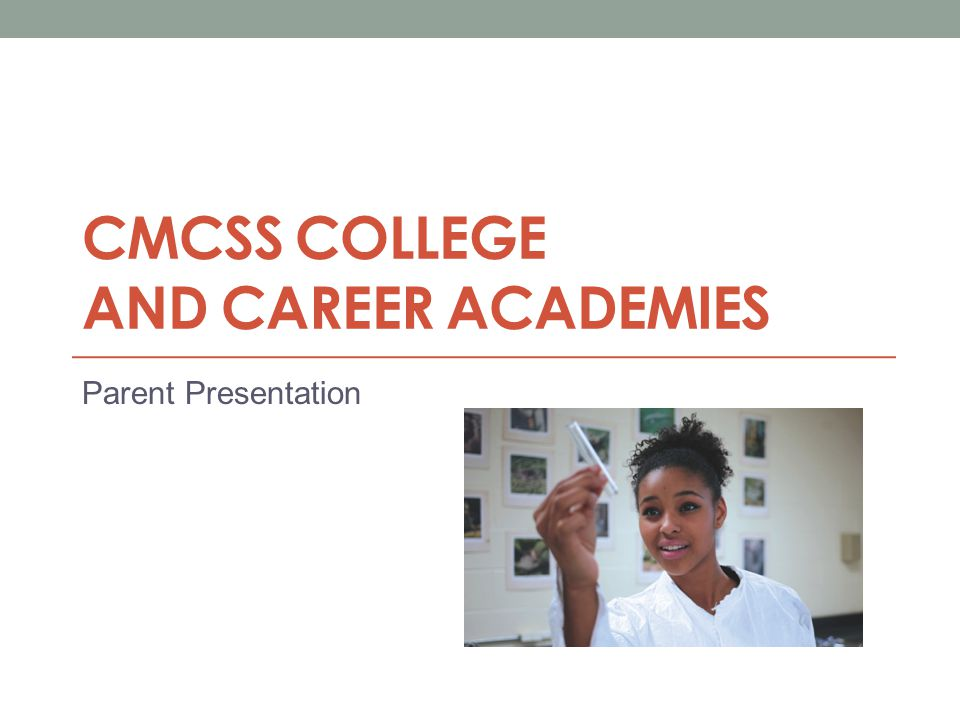 CMCSS COLLEGE AND CAREER ACADEMIES Parent Presentation