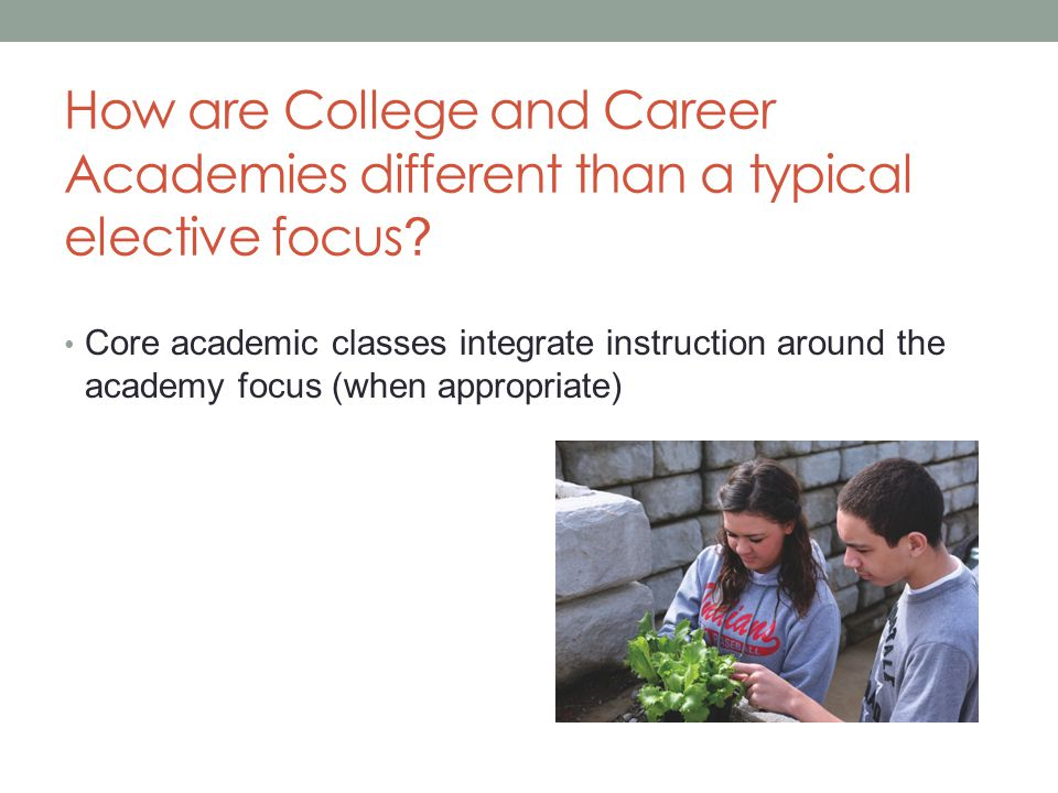 How are College and Career Academies different than a typical elective focus .