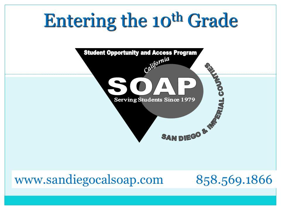 Entering the 10 th Grade www.sandiegocalsoap.com 858.569.1866