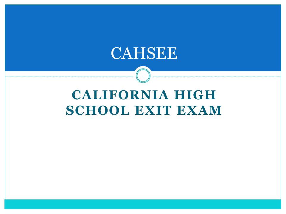 CALIFORNIA HIGH SCHOOL EXIT EXAM CAHSEE