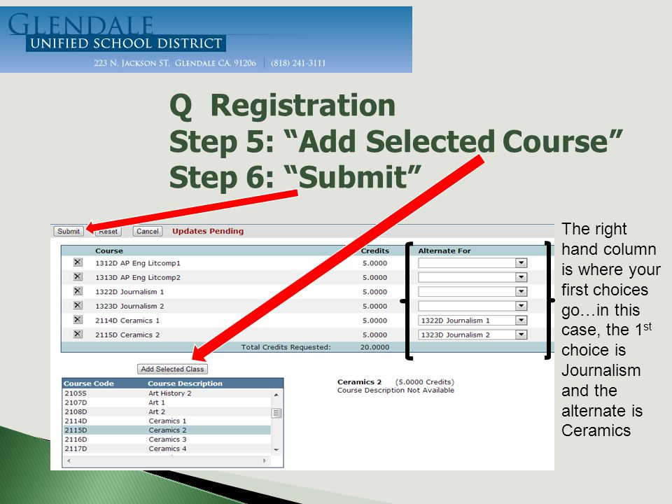 Q Registration Step 5: Add Selected Course Step 6: Submit The right hand column is where your first choices go…in this case, the 1 st choice is Journalism and the alternate is Ceramics