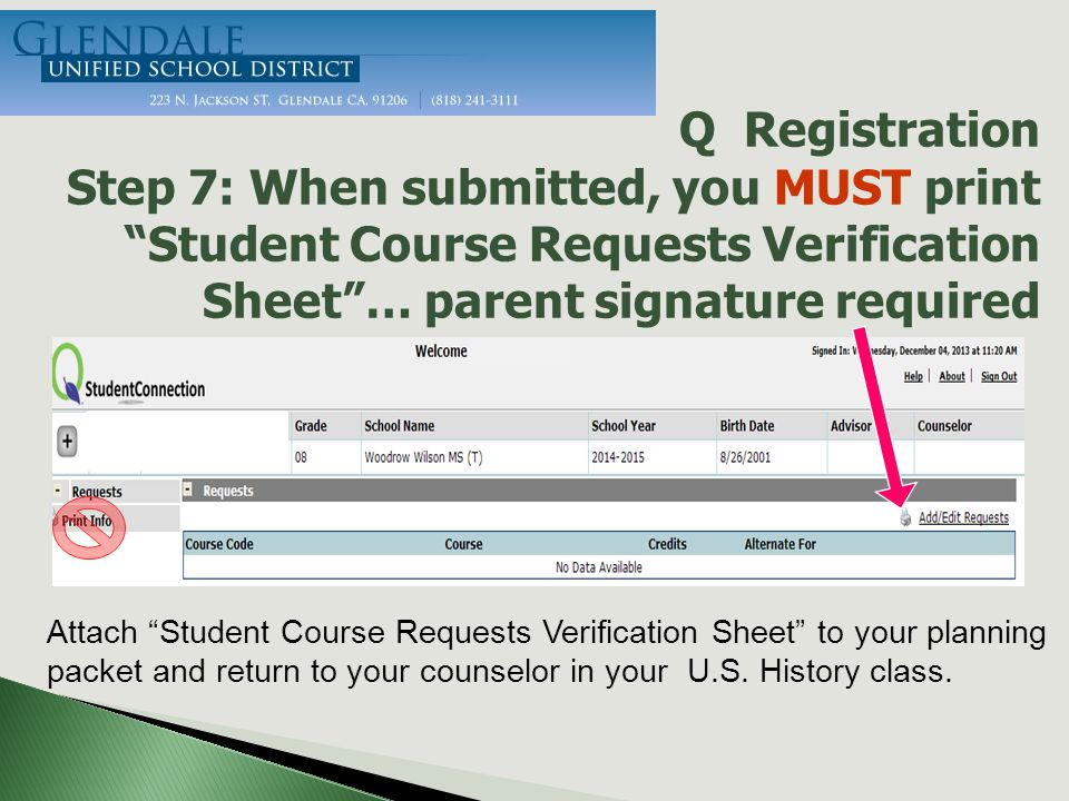 Q Registration Step 7: When submitted, you MUST print Student Course Requests Verification Sheet … parent signature required Attach Student Course Requests Verification Sheet to your planning packet and return to your counselor in your U.S.