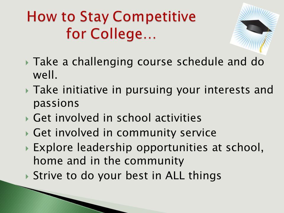  Take a challenging course schedule and do well.