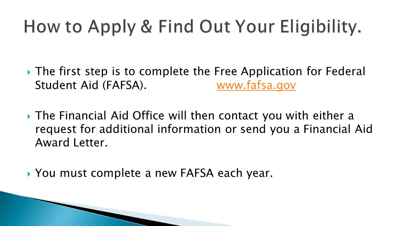  The first step is to complete the Free Application for Federal Student Aid (FAFSA).