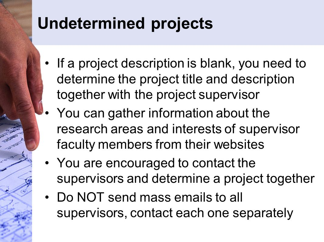 Undetermined projects If a project description is blank, you need to determine the project title and description together with the project supervisor