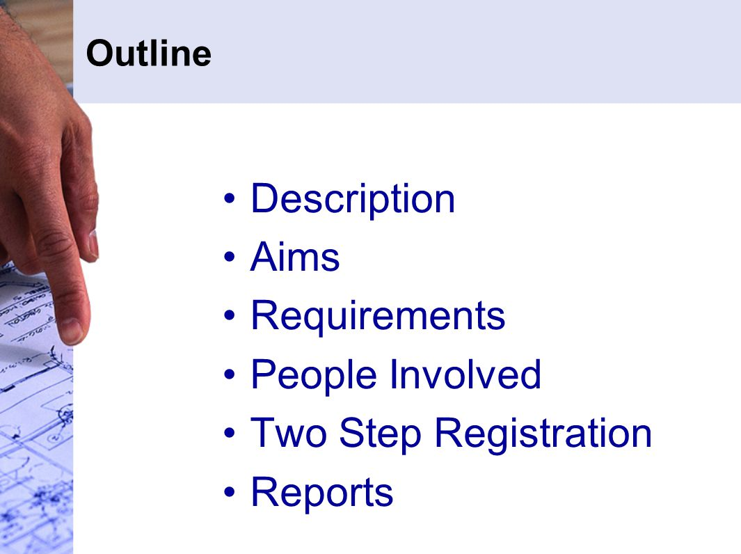 Outline Description Aims Requirements People Involved Two Step Registration Reports