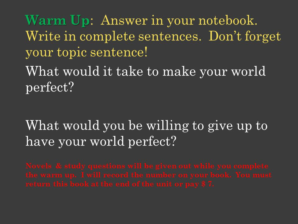 Warm Up Warm Up : Answer in your notebook. Write in complete sentences. Don't forget your topic sentence! What would it take to make your world perfec