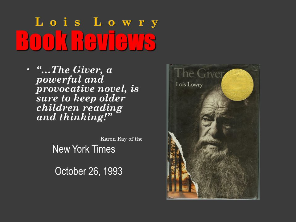 """Book Reviews """"…The Giver, a powerful and provocative novel, is sure to keep older children reading and thinking!"""" Karen Ray of the October 26, 1993 Ne"""