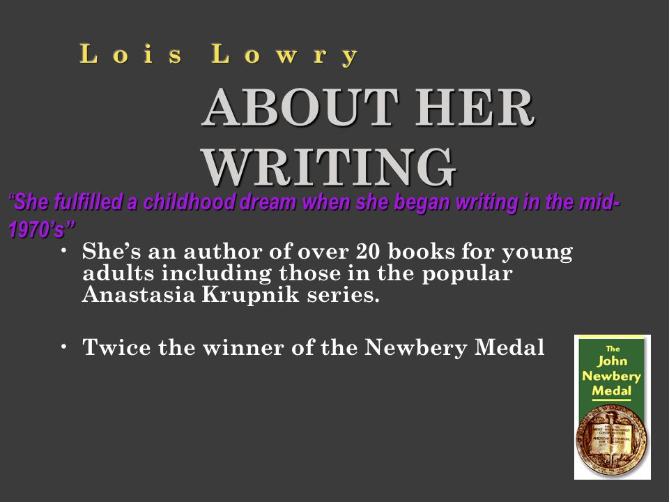 ABOUT HER WRITING She's an author of over 20 books for young adults including those in the popular Anastasia Krupnik series. Twice the winner of the N