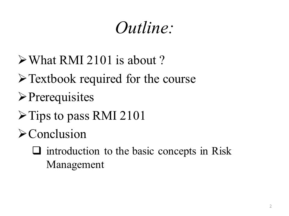 RMI 2101 The course is divided into two distinct segments: Part I: help familiarize students with the basic aspects of risk and risk management as they apply to both firms and individuals.