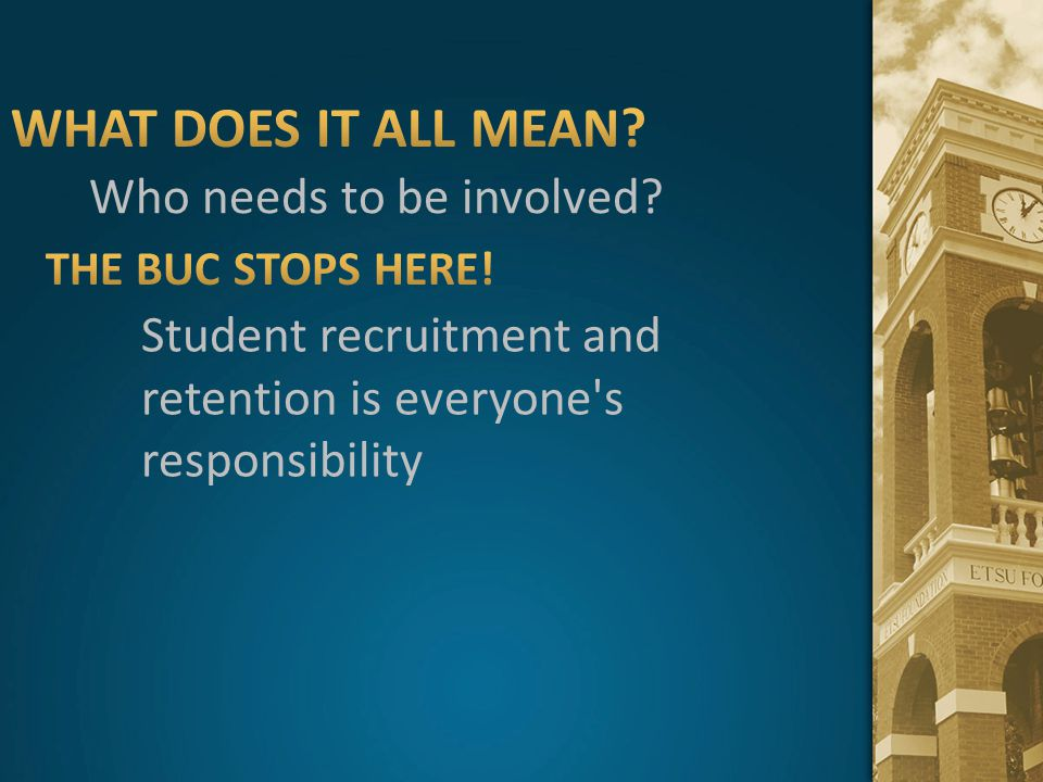Who needs to be involved? Student recruitment and retention is everyone's responsibility