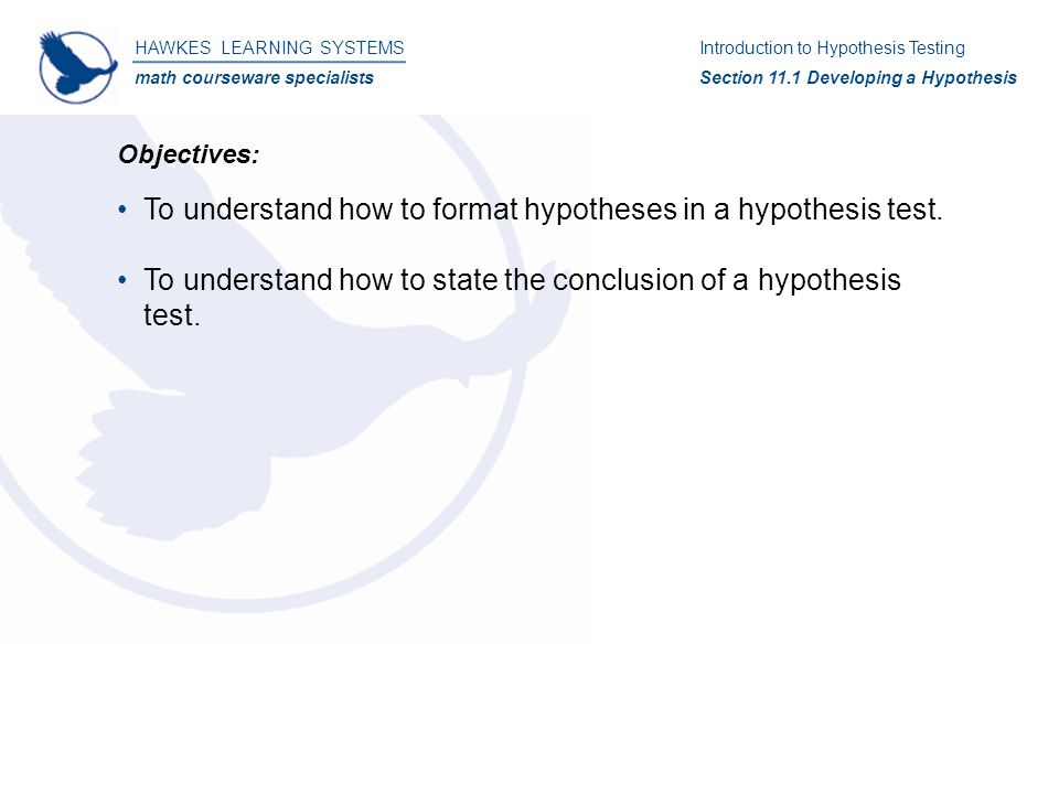 HAWKES LEARNING SYSTEMS math courseware specialists Introduction to Hypothesis Testing Section 11.4 Testing a Hypothesis About a Population Mean Definition: P-value – the probability of observing a value of the test statistic as extreme or more extreme than the observed one, assuming the null hypothesis is true.