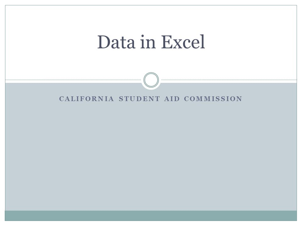 CALIFORNIA STUDENT AID COMMISSION Data in Excel