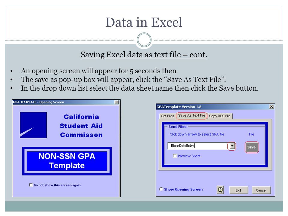 "Data in Excel Saving Excel data as text file – cont. An opening screen will appear for 5 seconds then The save as pop-up box will appear, click the ""S"