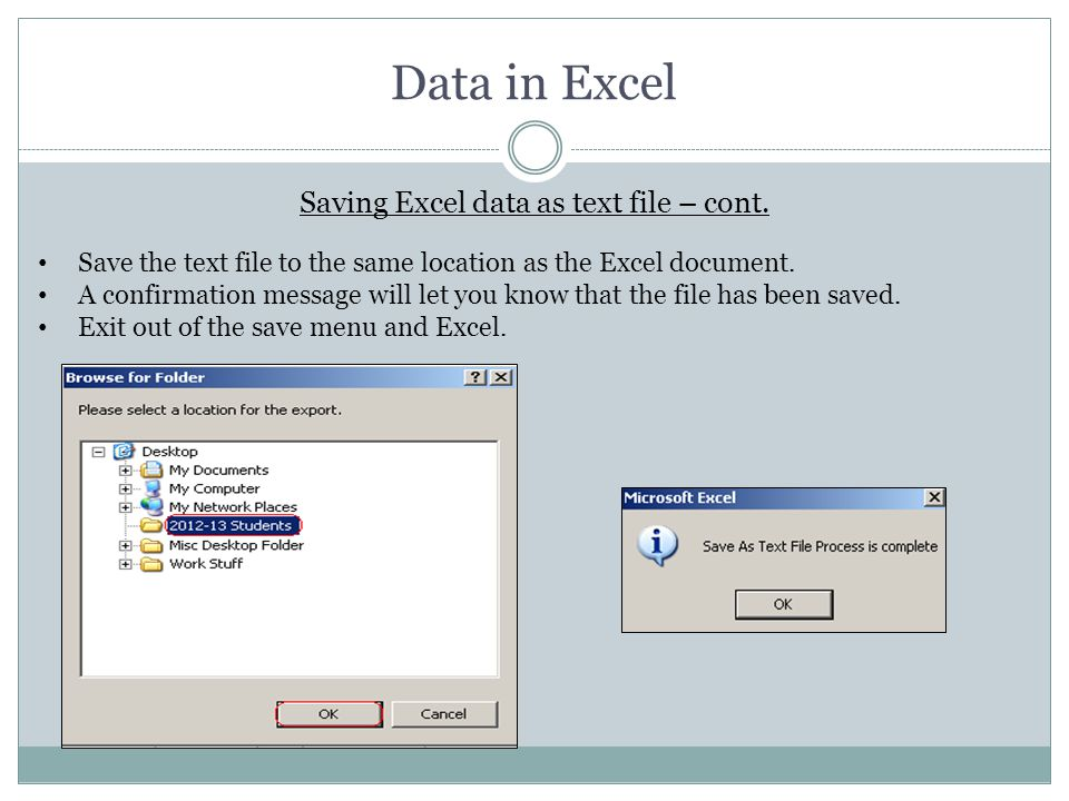 Data in Excel Save the text file to the same location as the Excel document. A confirmation message will let you know that the file has been saved. Ex