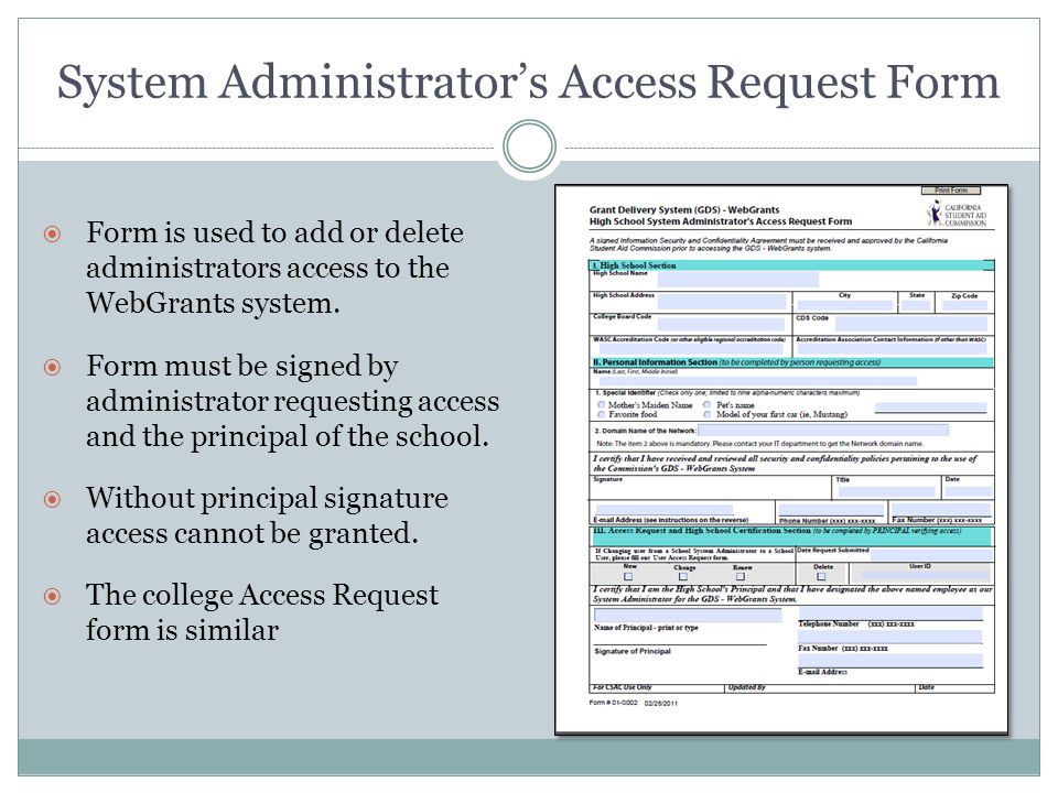 System Administrator's Access Request Form  Form is used to add or delete administrators access to the WebGrants system.  Form must be signed by adm