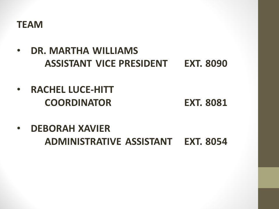 TEAM DR. MARTHA WILLIAMS ASSISTANT VICE PRESIDENTEXT. 8090 RACHEL LUCE-HITT COORDINATOREXT. 8081 DEBORAH XAVIER ADMINISTRATIVE ASSISTANTEXT. 8054
