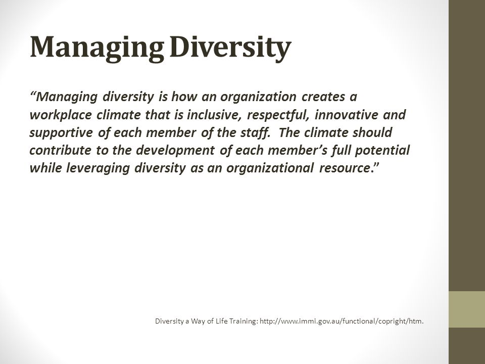 """Managing Diversity """"Managing diversity is how an organization creates a workplace climate that is inclusive, respectful, innovative and supportive of"""