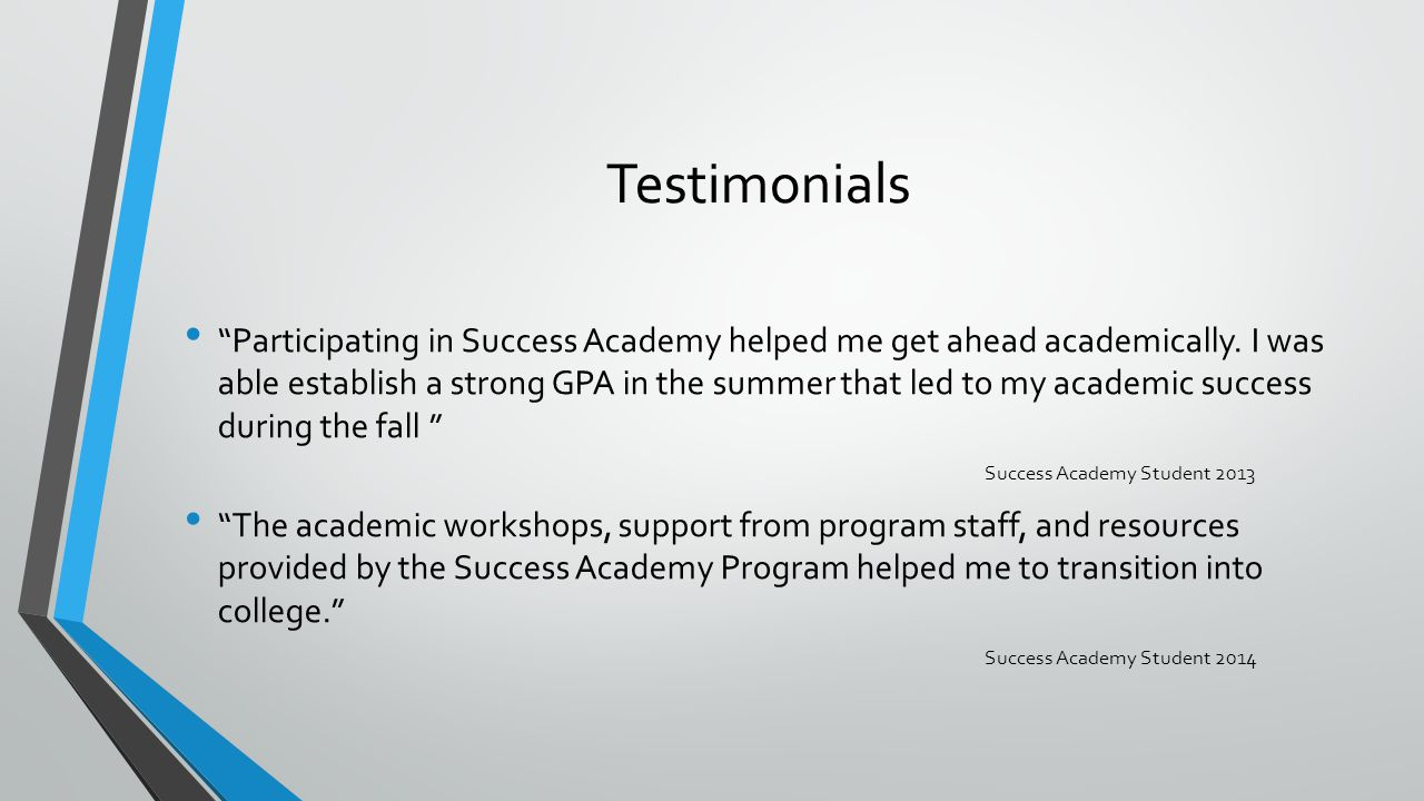 Testimonials Participating in Success Academy helped me get ahead academically.