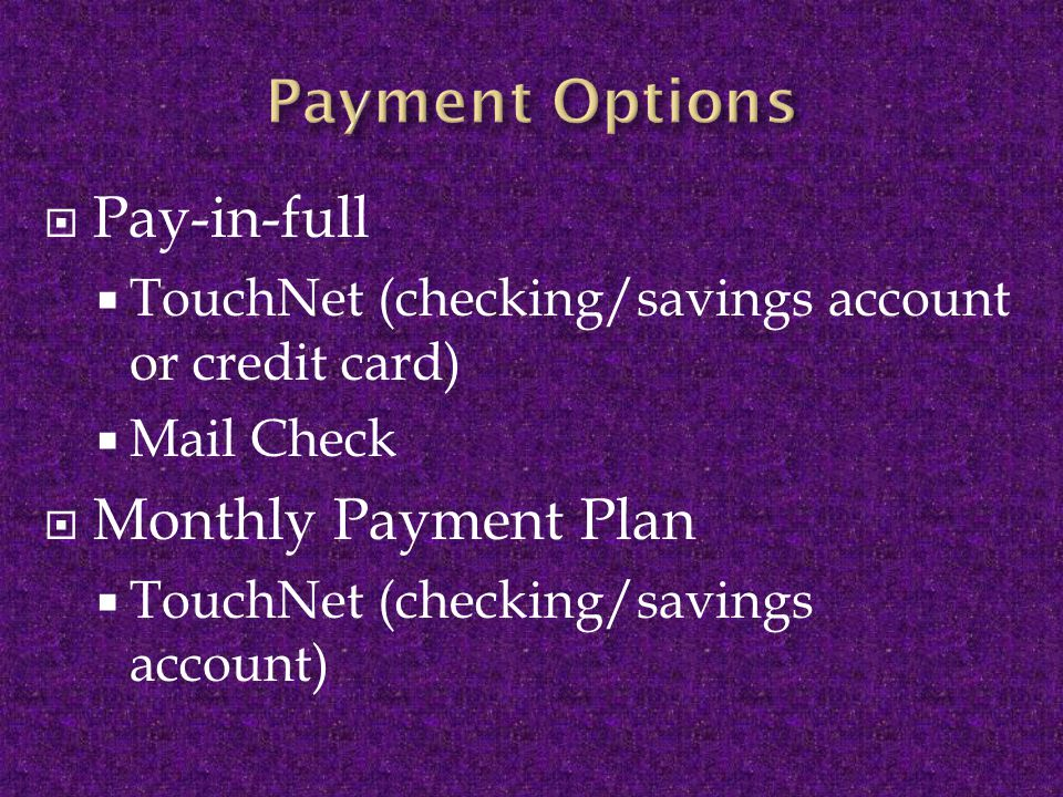  Pay-in-full  TouchNet (checking/savings account or credit card)  Mail Check  Monthly Payment Plan  TouchNet (checking/savings account)
