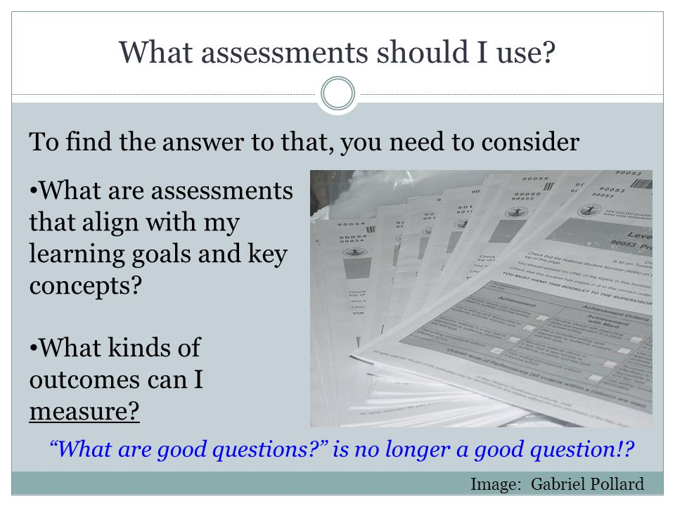 "What assessments should I use? To find the answer to that, you need to consider ""What are good questions?"" is no longer a good question!? Image: Gabri"