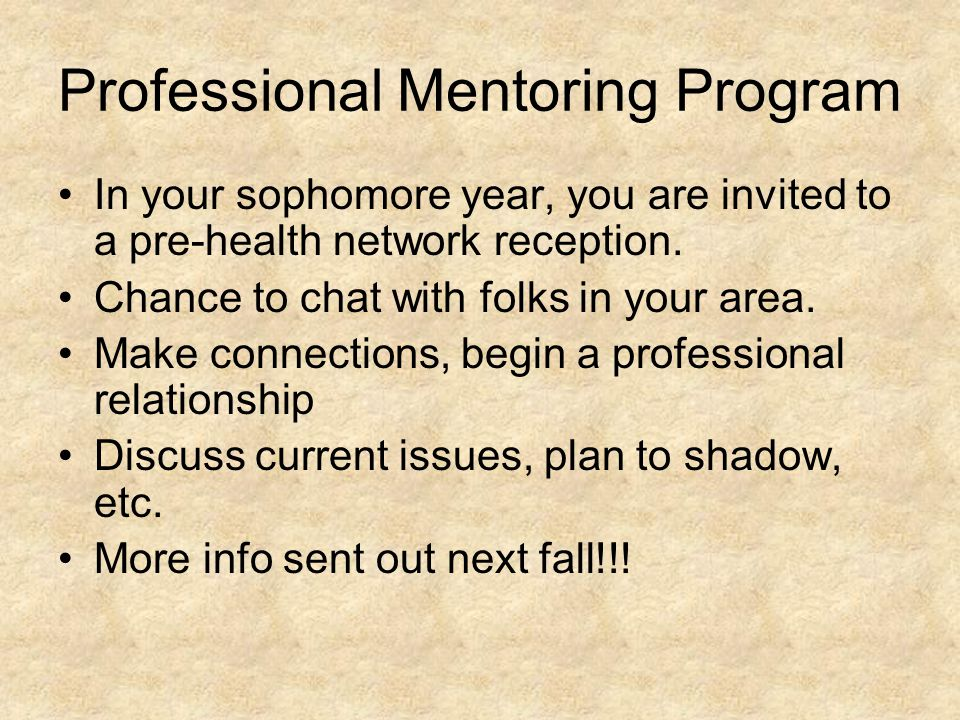 Professional Mentoring Program In your sophomore year, you are invited to a pre-health network reception.