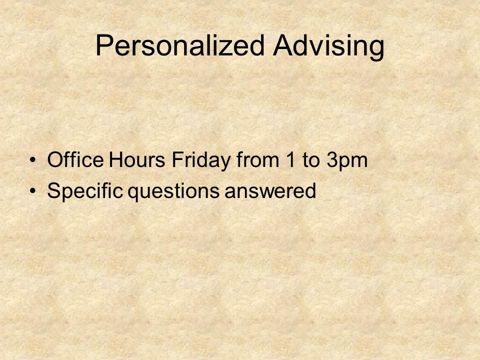 Personalized Advising Office Hours Friday from 1 to 3pm Specific questions answered