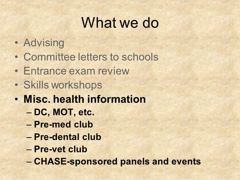 What we do Advising Committee letters to schools Entrance exam review Skills workshops Misc.