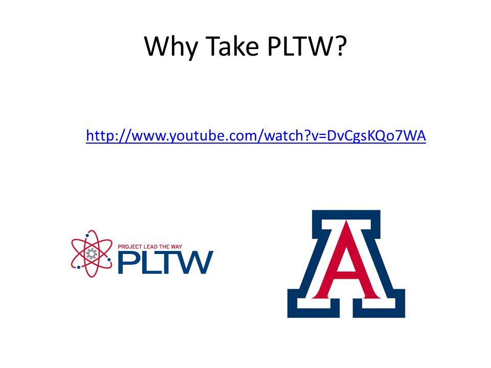 Why Take PLTW? http://www.youtube.com/watch?v=DvCgsKQo7WA