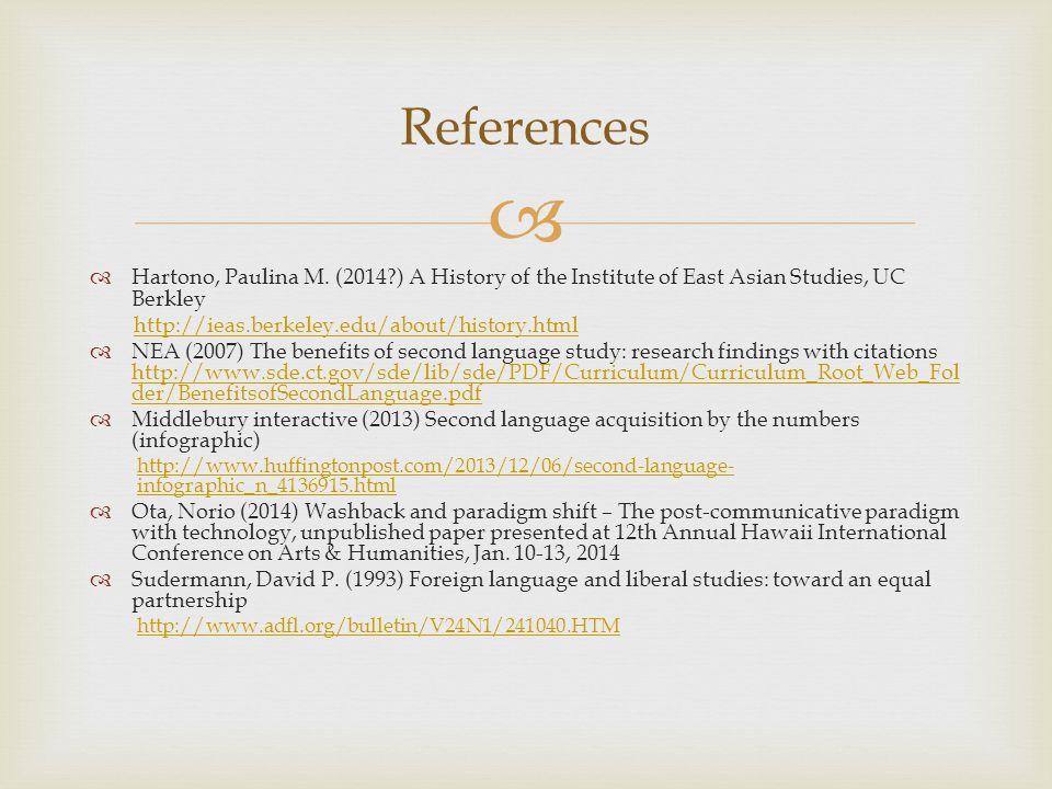   Hartono, Paulina M. (2014?) A History of the Institute of East Asian Studies, UC Berkley http://ieas.berkeley.edu/about/history.html  NEA (2007)