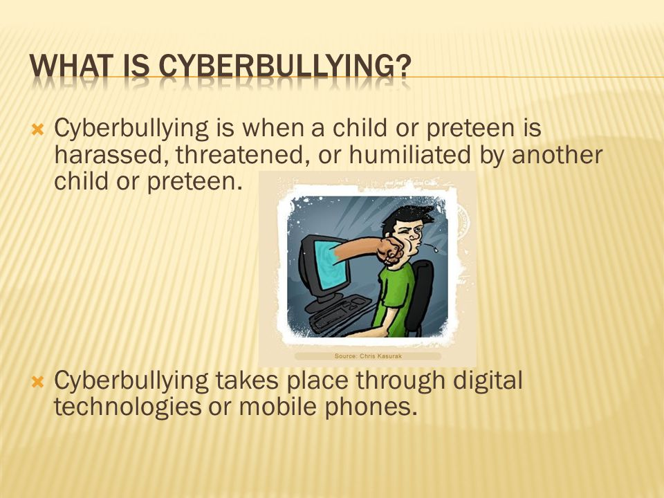  There are two kinds of cyberbullying:  Direct attacks  Cyberbullying by proxy  Direct attacks are messages sent to the person directly.